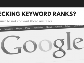Checking keyword ranks? Make sure to not commit these mistakes