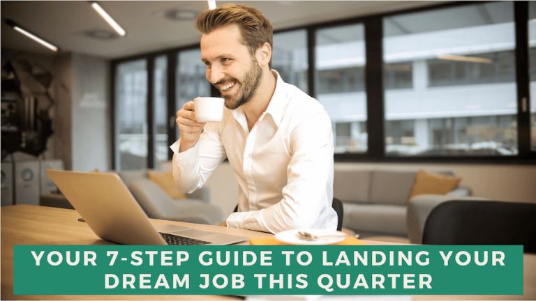 7 Steps to Landing Your Dream Job [Tips for Success!]